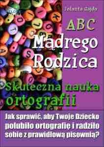 ABC Madrego Rodzica-Skuteczna nauka ortografii